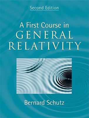 A First Course in General Relativity By Schutz, Bernard F.